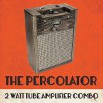 Percolator 1x8-2W Combo Tube Amp